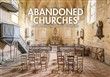 Abandoned churches. Unclaimed places of worship. Ediz. illustrata