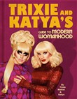 Trixie & Katya's Guide to Modern Womanhood
