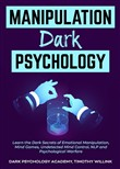Manipulation Dark Psychology: Learn the Dark Secrets of Emotional Manipulation, Mind Games, Undetected Mind Control, NLP and Psychological Warfare
