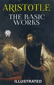 Aristotle - The Basic Works (Illustrated)