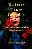 The Lotus Flower Collection- Three Asian woman White man Romances