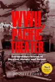 World War II Pacific Theater: Extraordinary Stories of Heroism, Victory, and Defeat