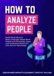 How to Analyze People: Easily Read Obvious Body Language, Speed Read People and Personality Types, and Understand Behaviors with Human Psychology