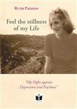 Feel the stillness of my Life. «My Fight against Depression and Psychosis»