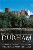 Exploring Durham History: Western County Durham, Weardale and Teesdale