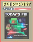 FBI Report: Today's FBI Facts & Figures 2010-2011 - Fidelity, Bravery, Integrity - Violent Crime, Public Corruption, Cyber, Counterintelligence, Counterterrorism