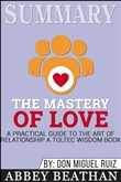 Summary: The Mastery of Love: A Practical Guide to the Art of Relationship: A Toltec Wisdom Book