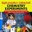 Explosively Creative Chemistry Experiments | Science Experiments for Kids Junior Scholars Edition | Children's Science Experiment Books