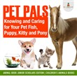 Pet Pals : Knowing and Caring for Your Pet Fish, Puppy, Kitty and Pony | Animal Book Junior Scholars Edition | Children's Animals Books