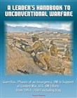 A Leader's Handbook to Unconventional Warfare: Guerrillas, Phases of an Insurgency, UW in Support of Limited War, U.S. UW Efforts from 1951- 2003 including Iraq