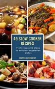 49 Slow Cooker Recipes