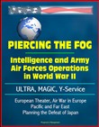 Piercing the Fog: Intelligence and Army Air Forces Operations in World War II - ULTRA, MAGIC, Y-Service, European Theater, Air War in Europe, Pacific and Far East, Planning the Defeat of Japan