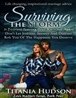 Surviving the Storm : Is Distrust Tearing Your Marriage Apart (Don't Let Jealousy, Secrecy and Distrust Rob You of the Happiness You Deserve Forever