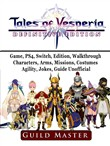 Tales of Vesperia Game, PS4, Switch, Edition, Walkthrough, Characters, Arms, Missions, Costumes, Agility, Jokes, Guide Unofficial