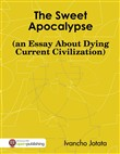 The Sweet Apocalypse (an Essay About Dying Current Civilization)