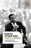 «I have a dream». L'autobiografia del profeta dell'uguaglianza