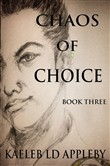 Chaos of Choice: Book Three - End of an Age