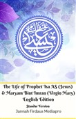 The Life of Prophet Isa AS (Jesus) And Maryam Bint Imran (Virgin Mary) English Edition Standar Version