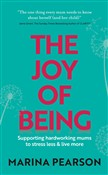 The Joy of Being: Supporting hardworking mums to stress less & live more