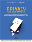 Privacy per digital marketers. Manuale pratico per web agency e freelance finalizzato al completo adeguamento alla normativa privacy in vigore
