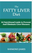 The Fatty Liver Diet:84 Nutritional Guide to Prevent And Eliminate Liver Diseases