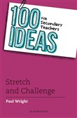 100 Ideas for Secondary Teachers: Stretch and Challenge
