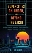 Supercities On, Under, and Beyond the Earth