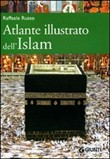 Atlante illustrato dell'Islam. Ediz. illustrata