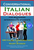 Conversational Italian Dialogues For Beginners and Intermediate Students 100 Italian Conversations and Short Stories Conversational Italian Language Learning Books: Book 1