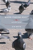 Where Pigeons Roost and other stories