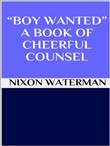 """Boy wanted"" - A book of cheerful counsel"