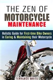 The Zen of Motorcycle Maintenance: Holistic Guide for First-Time Bike Owners in Caring & Maintaining Their Motorcycle