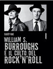 William S. Burroughs e il culto del rock 'n' roll