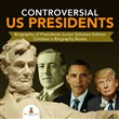 Controversial US Presidents | Biography of Presidents Junior Scholars Edition | Children's Biography Books