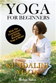 Yoga For Beginners: Kundalini Yoga: With the Convenience of Doing Kundalini Yoga at Home!!