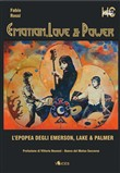Emotion, love & power. L'epopea degli Emerson, Lake & Palmer