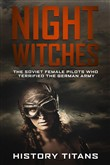 Night Witches: The Soviet Female Pilots Who Terrified The German Army