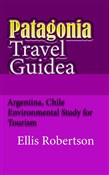 Patagonia Travel Guide: Argentina, Chile Environmental Study for Tourism