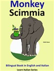 Bilingual Book in English and Italian: Monkey - Scimmia. Learn Italian Collection.