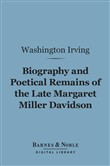 Biography and Poetical Remains of the Late Margaret Miller Davidson (Barnes & Noble Digital Library)