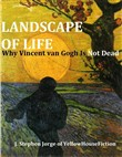 Landscape of Life: Why Vincent van Gogh Is Not Dead