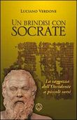 Un brindisi con Socrate. La saggezza dell'occidente a piccoli sorsi