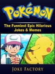 Pokemon The Funniest Epic Hilarious Jokes & Memes