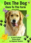 Early Readers: Dex The Dog Goes To The Farm - A Learn To Read Picture Book for Beginner Readers