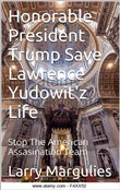 The Honorable President Trump Save Lawrence Yudowitz