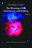 The meaning of life. The universe and nothing Vol. 1