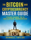 The Bitcoin and Cryptocurrency Master Guide - Your Guide to a Brighter Tomorrow