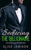 Seducing The Billionaire The Barista And The Billionaire Book 1