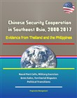 Chinese Security Cooperation in Southeast Asia, 2000-2017: Evidence from Thailand and the Philippines - Naval Port Calls, Military Exercises, Arms Sales, Territorial Disputes, Political Transitions