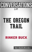The Oregon Trail: A New American Journey by Rinker Buck | Conversation Starters